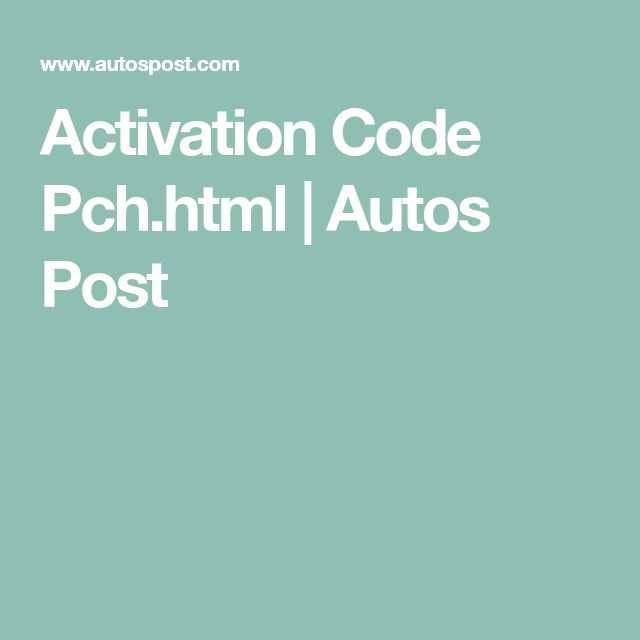 Activation Code Pch.html Autos Post in 2019 Coding