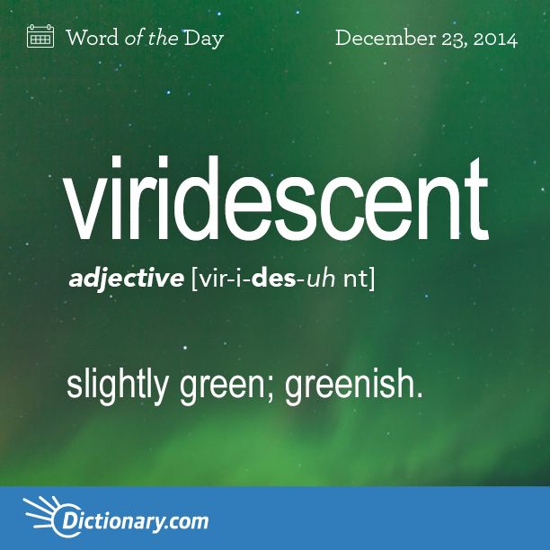 viridescent \ vir-i-DES-uhnt \ , adjective; 1. slightly green; greenish.