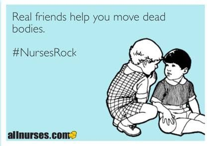 It's morbid but couldn't do it without my nursing friends.