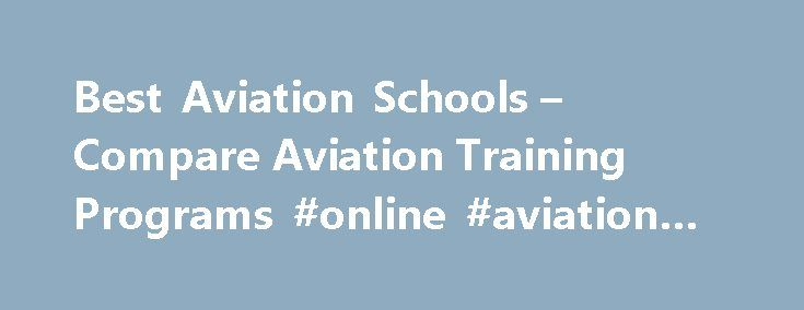 Best Aviation Schools – Compare Aviation Training Programs #online #aviation #school http://nevada.nef2.com/best-aviation-schools-compare-aviation-training-programs-online-aviation-school/  # BEST AVIATION SCHOOLS Find a Flight School Going around with a dream of one day becoming a pilot? Then finding the flight school that is right for you is the first step in making that dream a reality. Do you want to make flying a career or are you looking for a great new hobby? All flight schools are…