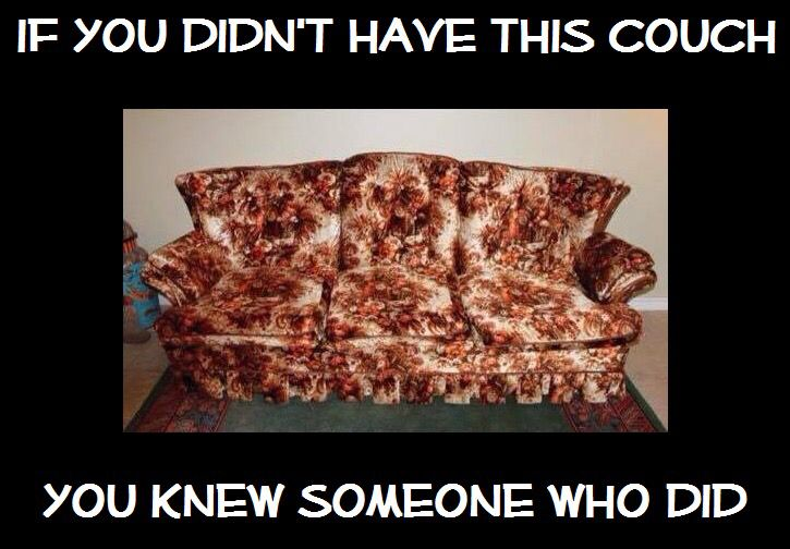"""LOL it's """"the couch""""!!! We had the whole set... It was the """"nice"""" furniture! Lol"""