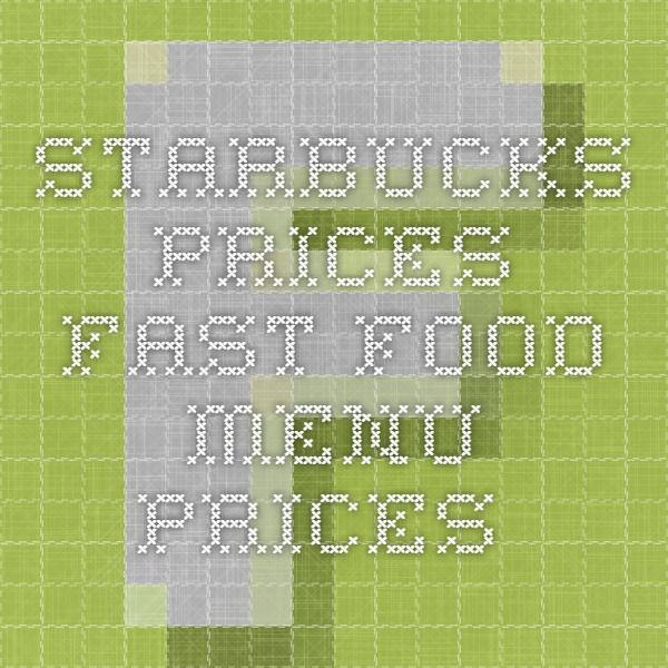 Starbucks Prices - Fast Food Menu Prices.