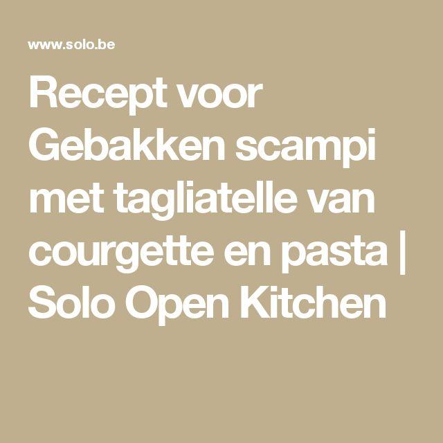 Recept voor Gebakken scampi met tagliatelle van courgette en pasta | Solo Open Kitchen