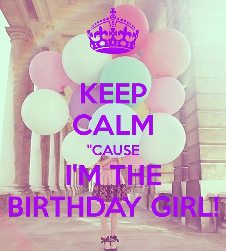 "KEEP CALM ""CAUSE I'M THE BIRTHDAY GIRL!"