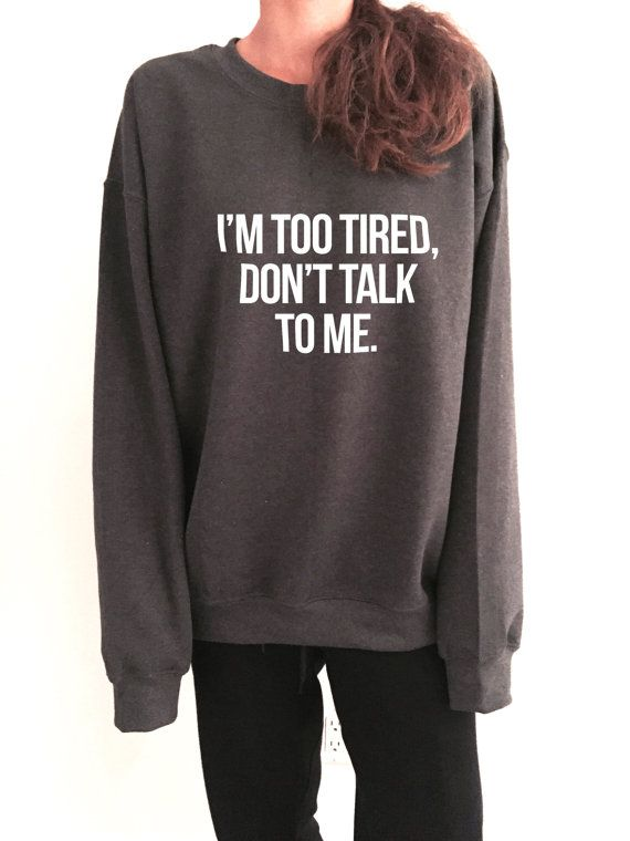 Welcome to Nalla shop :)  For sale we have these Im too tired, dont talk to me sweatshirt!  Very popular on sites like Tumblr and blogs!  The Model is
