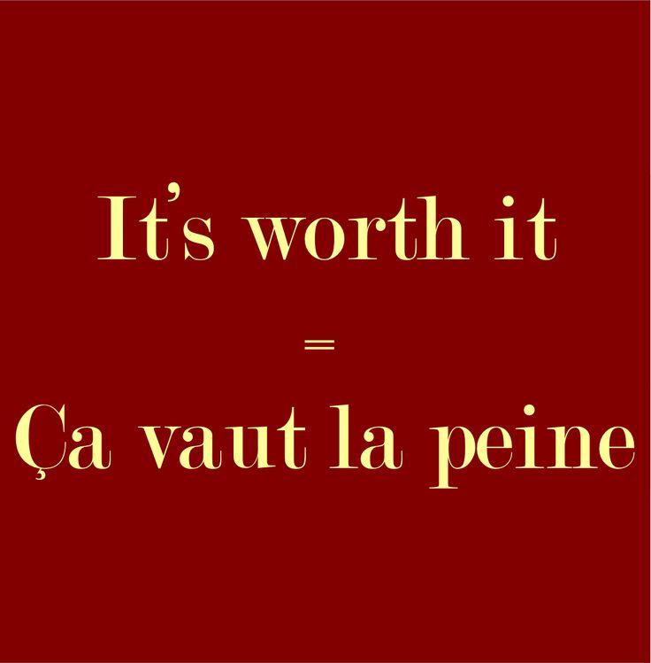Pronunication: http://soundcloud.com/edi/its-worht-it-a-vaut-la-peine ... et je pense a vous deux xxx
