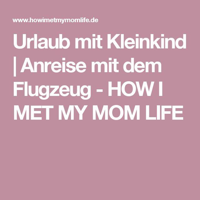 Urlaub mit Kleinkind | Anreise mit dem Flugzeug - HOW I MET MY MOM LIFE