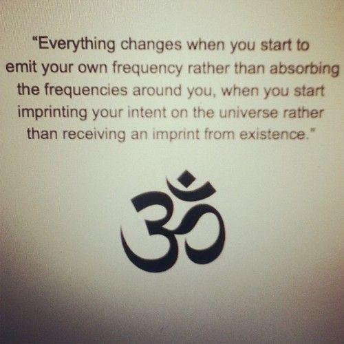 everything changes when you start to emit your own frequency rather than absorbing the frequencies around you, when you start imprinting your intent on the universe rather than receiving an imprint from existence. #quote..