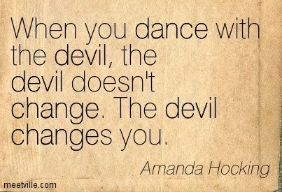 When you dance with the devil, the devil doesn't change. The devil changes you. #Quotes #Writing