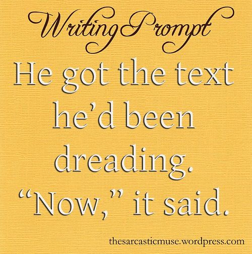 """He got the text he'd been dreading, """"now"""" it said #writing #prompts"""