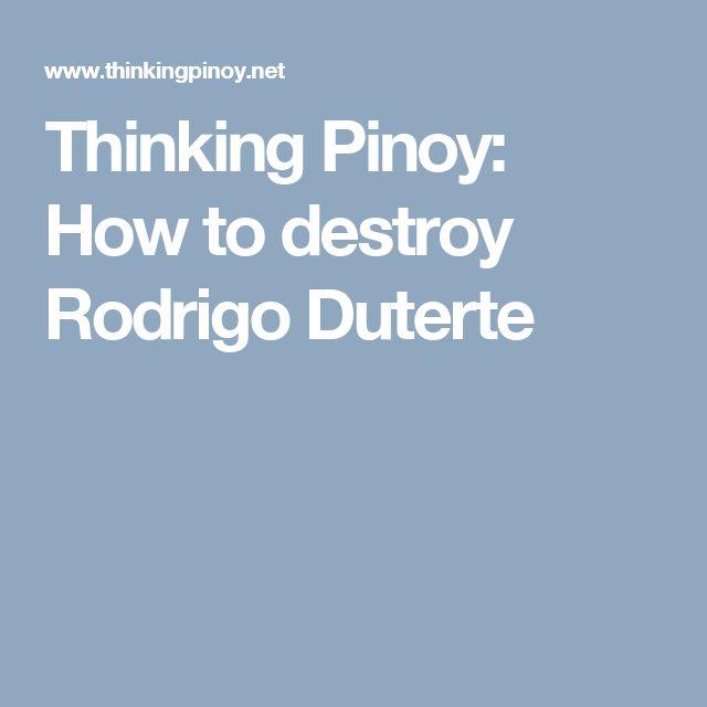 Thinking Pinoy: How to destroy Rodrigo Duterte