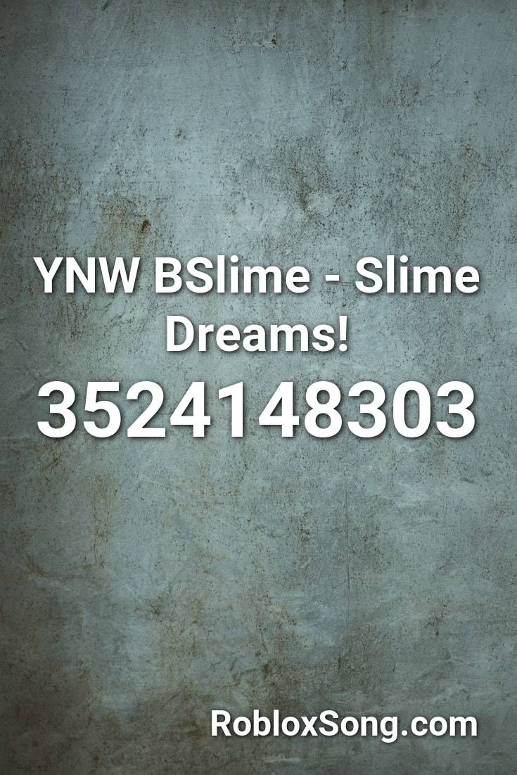 Ynw Bslime Slime Dreams Roblox Id Roblox Music Codes In 2020