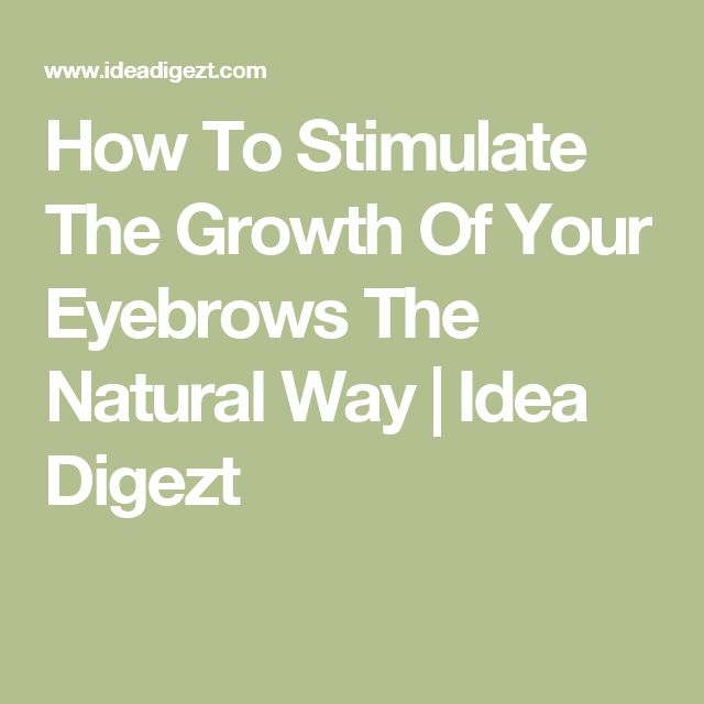 How To Stimulate The Growth Of Your Eyebrows The Natural Way   Idea Digezt