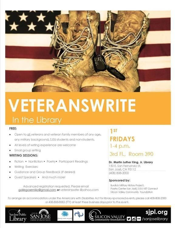 VETERANS WRITE in the LIBRARY Open to all veterans and veteran family members of any age, any military background, SJSU students and non-students. All levels of writing experience are welcome. 1st Fridays 1-4pm Room 390 MLK Library
