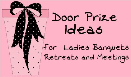 Door prize ideas This a wonderful women's ministry site!!!