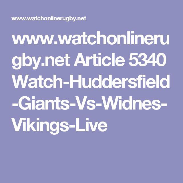 www.watchonlinerugby.net Article 5340 Watch-Huddersfield-Giants-Vs-Widnes-Vikings-Live