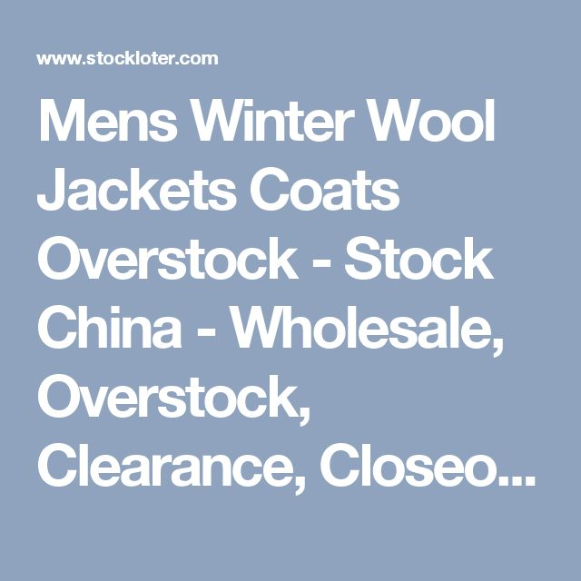 Mens Winter Wool Jackets Coats Overstock - Stock China - Wholesale, Overstock, Clearance, Closeouts - TailorMax