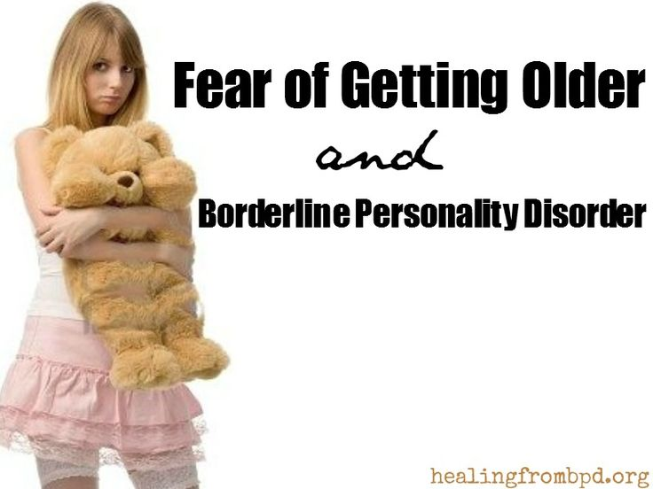 HealingFromBPD.org: Fear of Getting Older and Borderline Personality Disorder (Age Regression, Trauma)