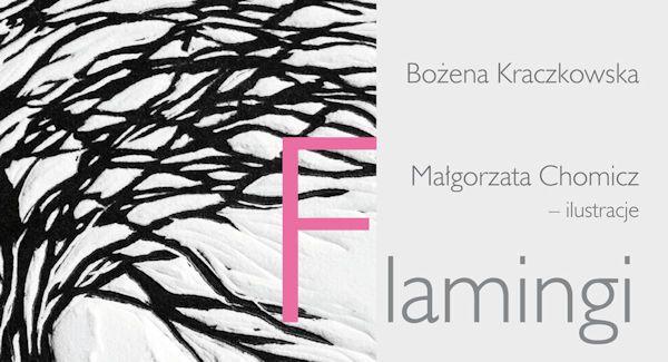 """Jest nam miło poinformować, że objęliśmy patronatem najnowszą książkę Bożeny Kraczkowskiej - """"Flamingi"""" wydaną nakładem wydawnictwa ElSet. Tomik został wzbogacony w ilustracje autorstwa Małgorzaty Chomicz. Tym razem, pani Bożena wprowadzi nas w bardzo osobisty wymiar poezji...  http://moznaprzeczytac.pl/flamingi-patronat-moznaprzeczytac-pl/"""