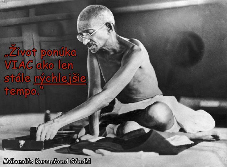 """""""Život ponúka viac ako len stále rýchlejšie tempo.""""  Móhandás Karamčand Gándhí"""