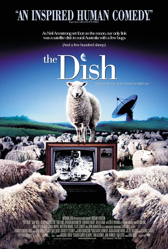 THE DISH. Directed by Rob Sitch.  With Sam Neill, Billy Mitchell, Roz Hammond, Christopher-Robin Street. A remote Australian antenna, populated by quirky characters, plays a key role in the first Apollo moon landing.