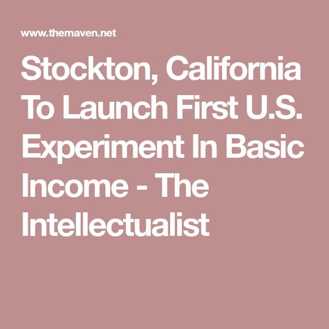 Stockton, California To Launch First U.S. Experiment In Basic Income - The Intellectualist