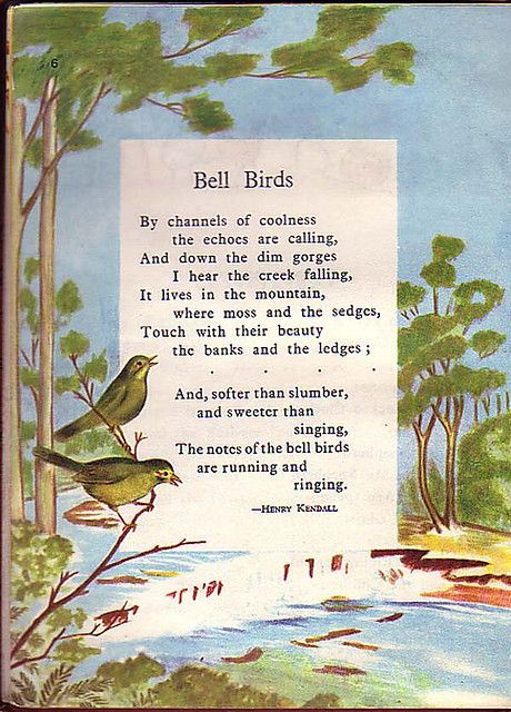 I can still recite the beautiful poem, Bell Birds by Henry Kendall (1869) It was in my kindergarten reader in abridged form back in 1962