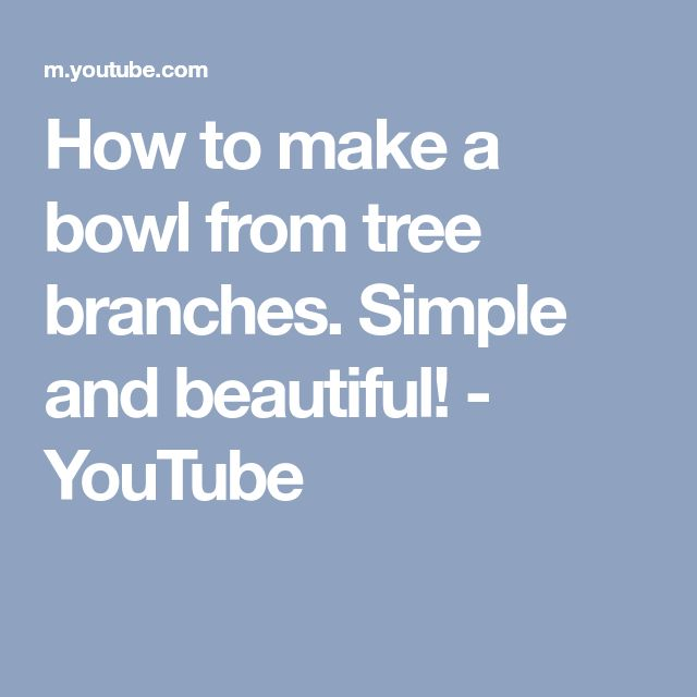 How to make a bowl from tree branches. Simple and beautiful! - YouTube