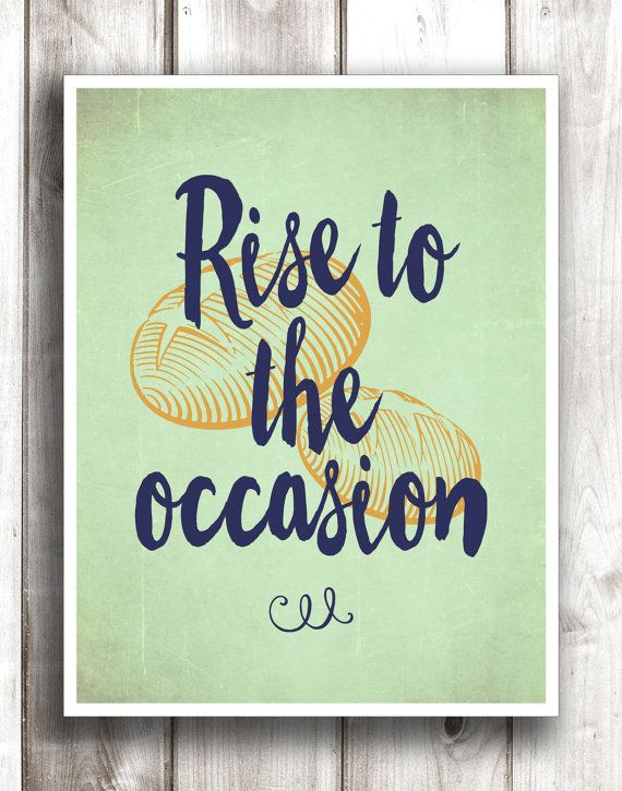 Baking print, cooking poster, kitchen art, bread pun, art for kitchen - Customizable Typographic print, kitchen decorating idea.   Title: Rise To The Occasion Size: You choose above  ❖ Choose Another Color - Just put the number from the color chart in the notes to seller. Default ships as shown  Your print will be reproduced on beautiful, heavy, artist grade stock and shipped in very sturdy packaging so it is sure to arrive safe. Frame not included.   ❖ On WOOD PANEL ready to hang like this…