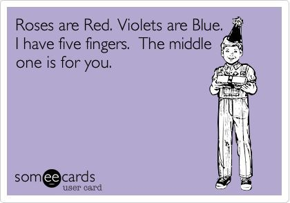 Funny Friendship Ecard: Roses are Red. Violets are Blue. I have five fingers. The middle one is for you.: Roses Are Red Funny Poems, Middle Fingers, Friendship Ecard, Roses Are Red Violets Are Blue, Valentine, Middle Finger Quotes, Friendship Quotes Funny
