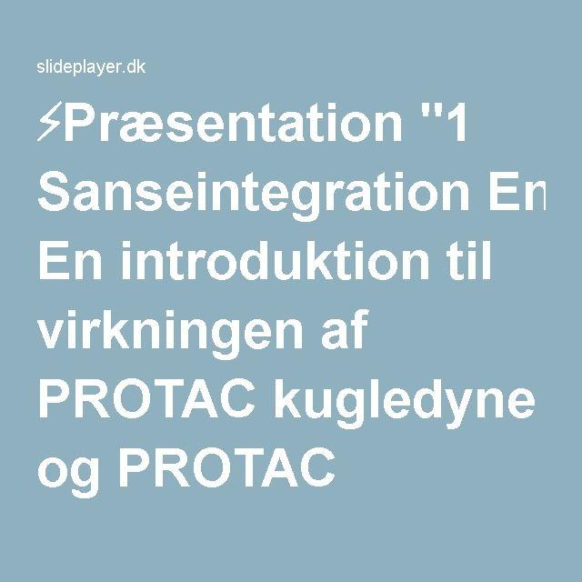 """⚡Præsentation """"1 Sanseintegration En introduktion til virkningen af PROTAC kugledyne og PROTAC kuglepude."""""""