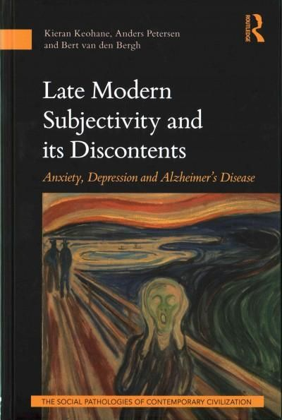Late Modern Subjectivity and Its Discontents: Anxiety, Depression and Alzheimer's Disease