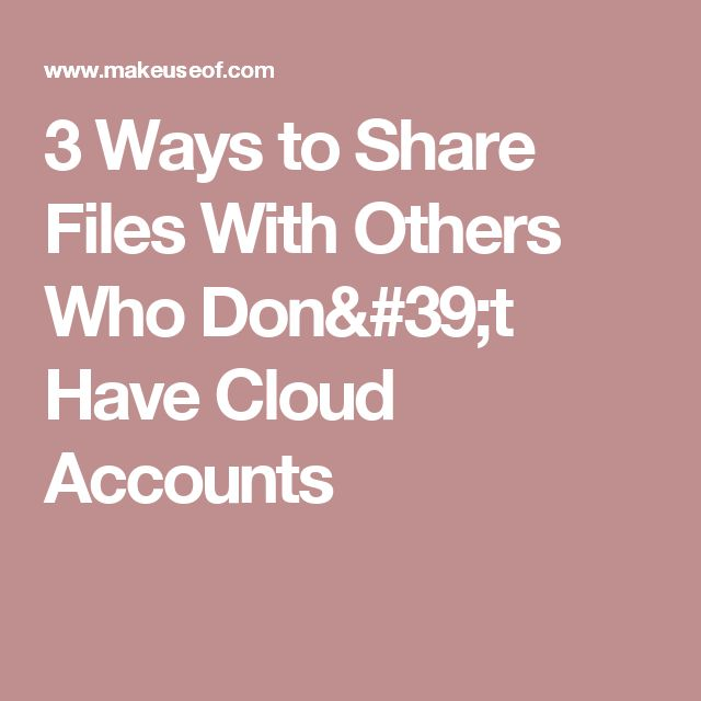 3 Ways to Share Files With Others Who Don't Have Cloud Accounts