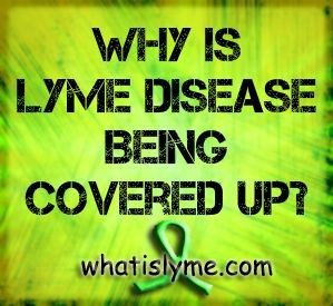 lyme-cover-up  you would THINK that's what's happening for the amount of IGNORANCE among doctors, hospitals, specialists! I was BEGGING for help...listing my symptoms, etc...Why do I HAVE TO BE THE DOCTOR???!!!