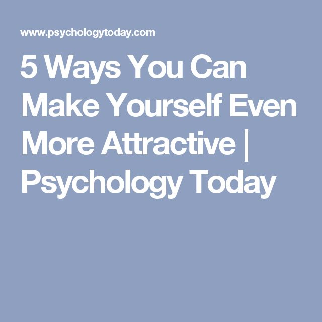 5 Ways You Can Make Yourself Even More Attractive | Psychology Today