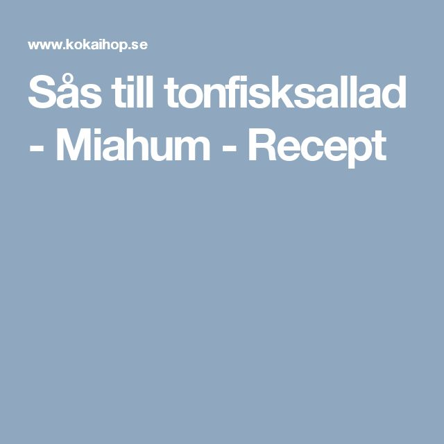 Sås till tonfisksallad - Miahum - Recept