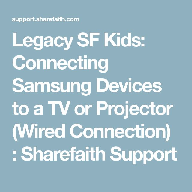 Legacy SF Kids: Connecting Samsung Devices to a TV or Projector (Wired Connection) : Sharefaith Support