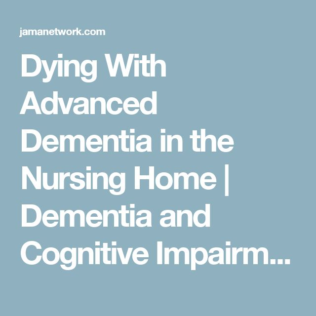 Dying With Advanced Dementia in the Nursing Home | Dementia and Cognitive Impairment | JAMA Internal Medicine | The JAMA Network