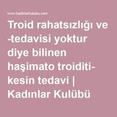 Troid rahatsızlığı ve -tedavisi yoktur diye bilinen haşimato troiditi- kesin tedavi | Kadınlar Kulübü