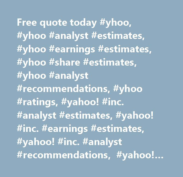 Free quote today #yhoo, #yhoo #analyst #estimates, #yhoo #earnings #estimates, #yhoo #share #estimates, #yhoo #analyst #recommendations, #yhoo #ratings, #yahoo! #inc. #analyst #estimates, #yahoo! #inc. #earnings #estimates, #yahoo! #inc. #analyst #recommendations, #yahoo! #inc. #analyst #ratings http://wichita.remmont.com/free-quote-today-yhoo-yhoo-analyst-estimates-yhoo-earnings-estimates-yhoo-share-estimates-yhoo-analyst-recommendations-yhoo-ratings-yahoo-inc-analyst-estimates-yahoo-inc…