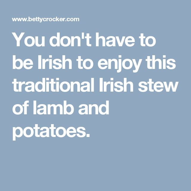 You don't have to be Irish to enjoy this traditional Irish stew of lamb and potatoes.