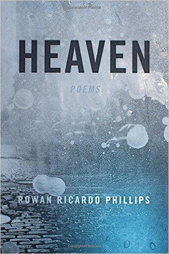 Griffin Poetry Prize 2016 International Shortlist - Heaven, by Rowan Ricardo Phillips