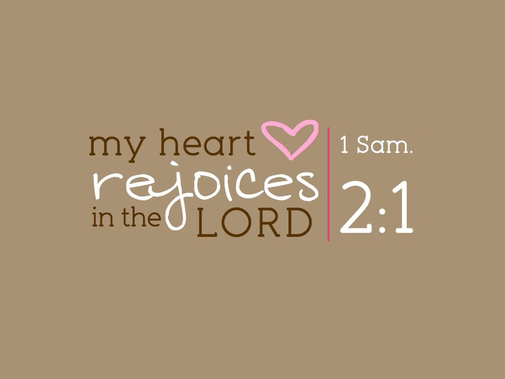 ~KJV~Bible 1 Samuel 2:1 Says~And Hannah prayed, and said, My heart rejoiceth in the Lord, mine horn is exalted  in the Lord: my mouth is enlarged over mine enemies; because I rejoice in thy salvation.