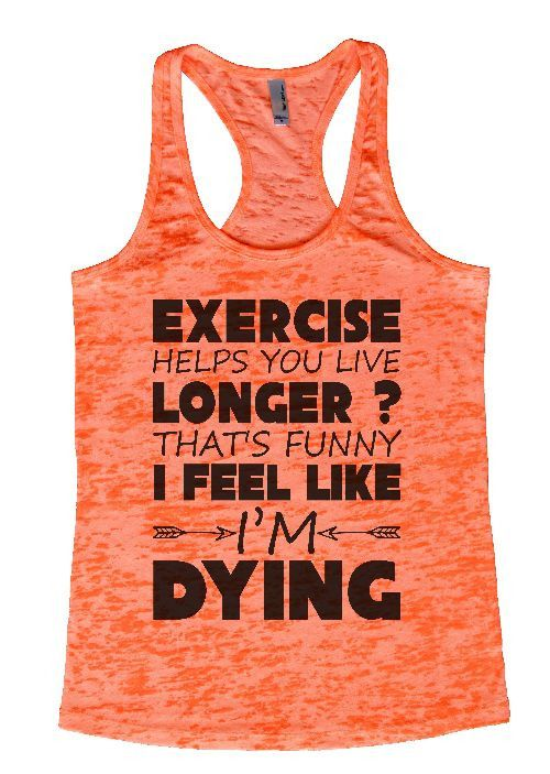 """Womens Workout Tank Top Shirt, """"Exercise Helps You Live Longer That's Funny I Feel Like I'm Dying"""" This is a HIGH Quality """"Next Level"""" Brand Burnout Racer Back Tank. Very Lightweight, Sexy, Super Soft"""