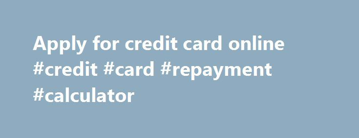 Apply for credit card online #credit #card #repayment #calculator http://credit-loan.remmont.com/apply-for-credit-card-online-credit-card-repayment-calculator/  #apply for credit card online # Apply For A Walmart Credit Card online Walmart credit card is one of the easiest ways to pay for your purchases at any Wal-Mart Stores, SAM's Club, Neighborhood Market and on Walmart.com. Walmart Credit Card offers you flexibility and many great benefits. There is no annual fee and $0 […]