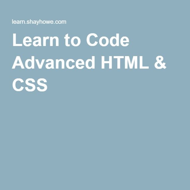 Learn to Code Advanced HTML & CSS