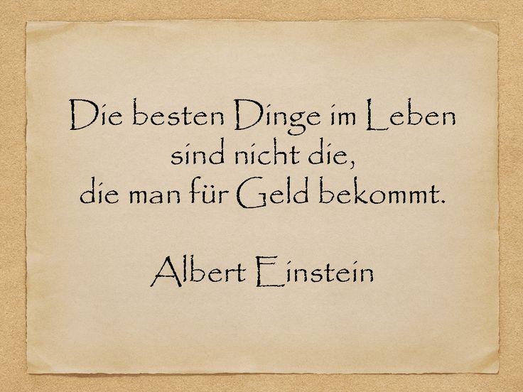 Die besten Dinge im Leben sind nicht die, die man für Geld bekommt.  Albert Einstein  http://zumgeburtstag.org/geburtstagssprueche/die-besten-dinge/