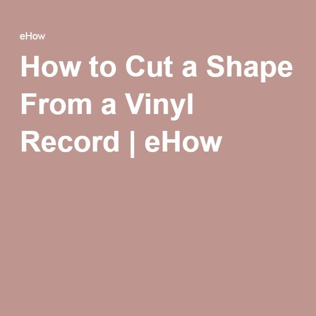 How to Cut a Shape From a Vinyl Record | eHow