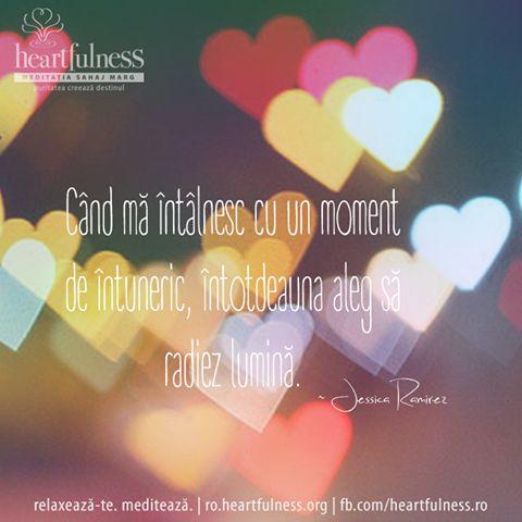 Când mă întâlnesc cu un moment de întuneric, întotdeauna aleg să radiez lumină. ~ Jessica Ramirez #heartfulness   #knowbyheart   #hfnro Heartfulness România - Google+