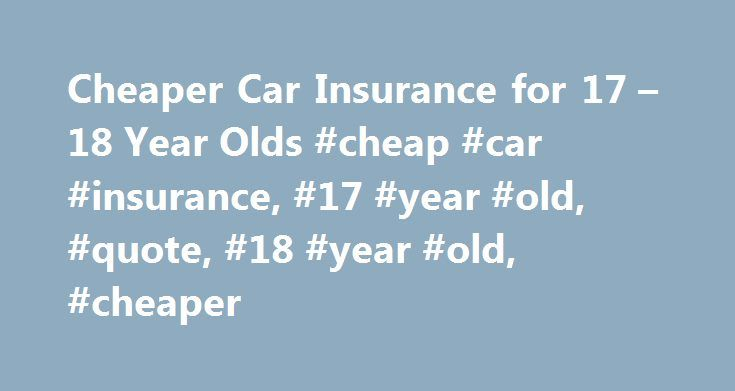 Cheaper Car Insurance for 17 – 18 Year Olds #cheap #car #insurance, #17 #year #old, #quote, #18 #year #old, #cheaper http://malawi.nef2.com/cheaper-car-insurance-for-17-18-year-olds-cheap-car-insurance-17-year-old-quote-18-year-old-cheaper/  # Why is Car Insurance for 17 Year Olds So Expensive? . and how can you find cheaper cover? So you've just passed your driving test, ripped-up your L Plates, and can't wait to get out on the open road. But there's one thing holding you up; and that's…